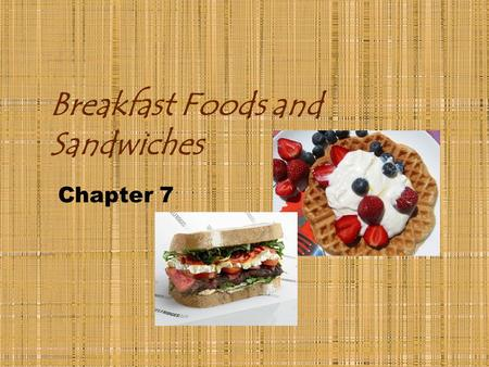 Breakfast Foods and Sandwiches Chapter 7. Dairy Products What three items comprise this category? Milk Cheese Butter.