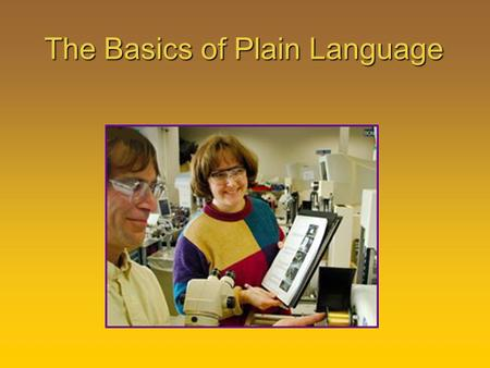 The Basics of Plain Language. The purpose of this lesson is to introduce the principles of plain language. Purpose.