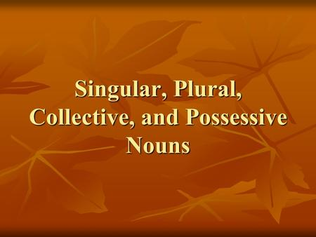Singular, Plural, Collective, and Possessive <strong>Nouns</strong>