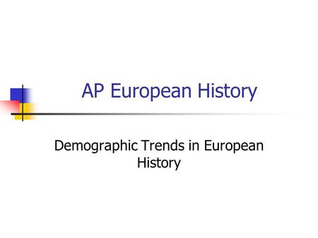 AP European History Demographic Trends in European History.