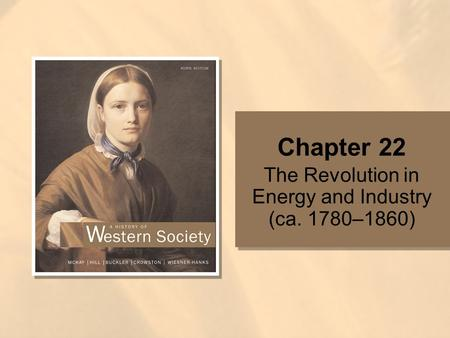 Chapter 22 The Revolution in Energy and Industry (ca. 1780–1860)