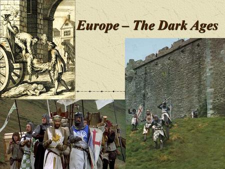 Europe – The Dark Ages.