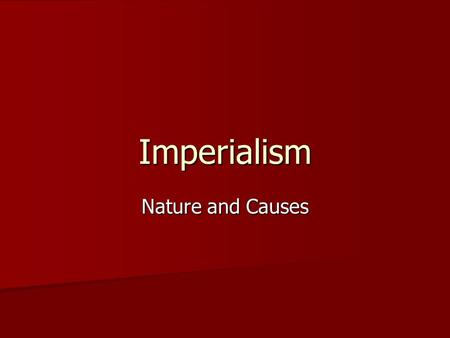 Imperialism Nature and Causes.