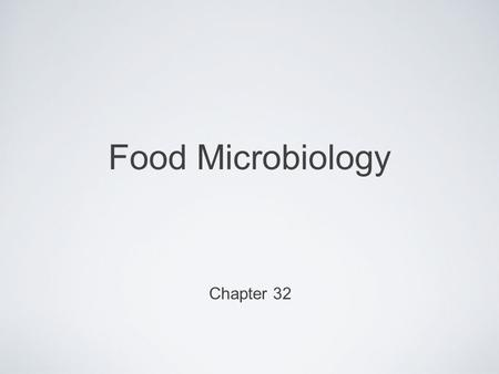 Food Microbiology Chapter 32. Factors Influencing Growth of Microorganisms in Food Understanding factors that influence microbial growth essential to.