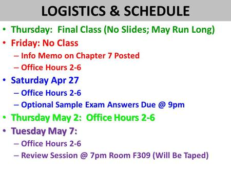 LOGISTICS & SCHEDULE Thursday: Final Class (No Slides; May Run Long) Friday: No Class – Info Memo on Chapter 7 Posted – Office Hours 2-6 Saturday Apr 27.