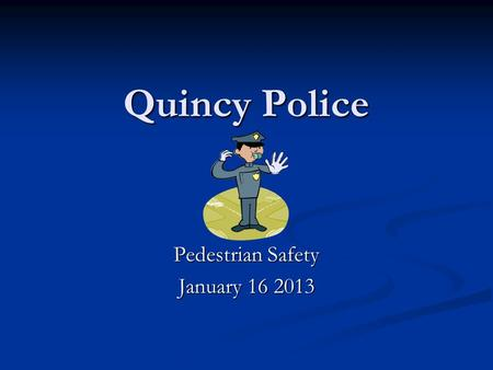 Quincy Police Pedestrian Safety January 16 2013. In Collaboration With Mayor Thomas P Koch Mayor Thomas P Koch Commissioner Daniel Ramondi Dpw Commissioner.
