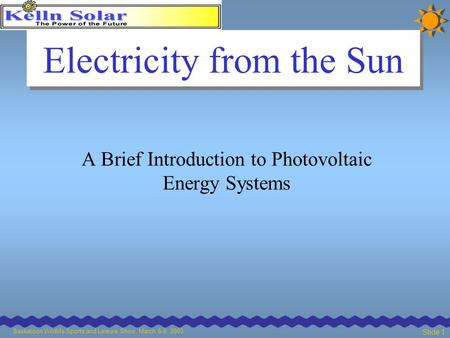 Saskatoon Wildlife Sports and Leisure Show, March 6-9, 2003 Slide 1 Electricity from the Sun A Brief Introduction to Photovoltaic Energy Systems.
