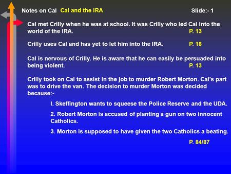 Notes on Cal Slide:- 1 Cal and the IRA Cal met Crilly when he was at school. It was Crilly who led Cal into the world of the IRA.P. 13 Crilly uses Cal.