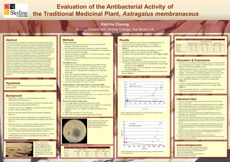 Evaluation of the Antibacterial Activity of the Traditional Medicinal Plant, Astragalus membranaceus Katrina Cheung Biology Department, Skyline College,
