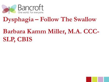 Dysphagia – Follow The Swallow Barbara Kamm Miller, M.A. CCC- SLP, CBIS.