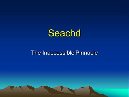 Seachd The Inaccessible Pinnacle. Seachd Director: Simon Miller Writers: Simon Miller and Joanne Cockwell. Filmed <strong>in</strong> 2006 on the Isle of Skye First screened.