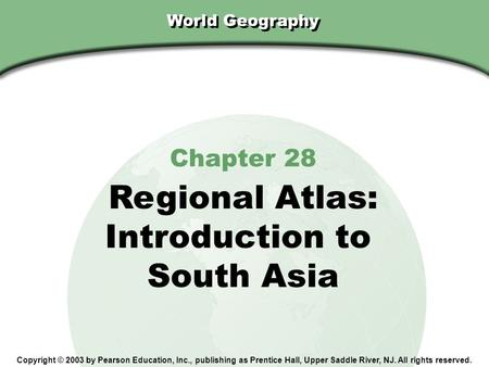 Regional Atlas: Introduction to South Asia Chapter 28 World Geography
