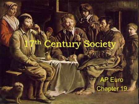 17 th Century Society AP Euro Chapter 19. Agrarian Based Economy 80% of the population worked in fields Very inefficient system Crops ruined easily =