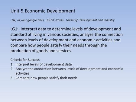 Unit 5 Economic Development Use, in your google docs, U5LG1 Notes: Levels of Development and Industry LG1: Interpret data to determine levels of development.