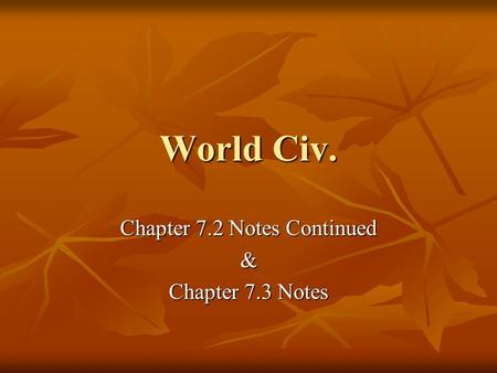 World Civ. Chapter 7.2 Notes Continued & Chapter 7.3 Notes.