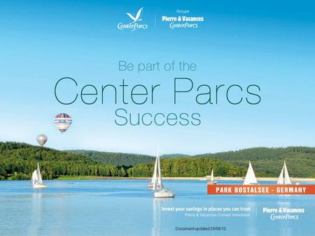 Document updated 29/06/12. The <strong>Center</strong> Parcs park Park Bostalsee in Germany Contents Terms of purchase Groupe Pierre & Vacances <strong>Center</strong> Parcs.