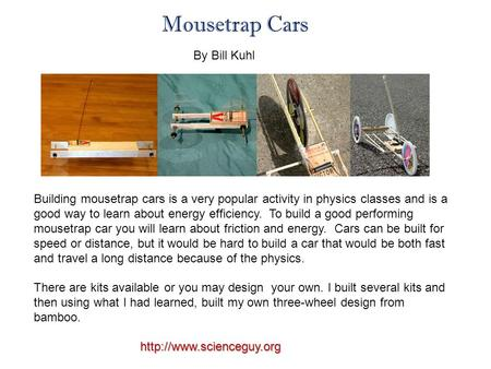 Building mousetrap cars is a very popular activity in physics classes and is a good way to learn about energy efficiency. To build a good performing mousetrap.