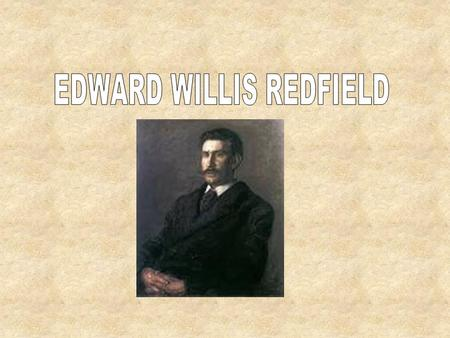 BIOGRAPHY: Edward Williams Redfield, was born on the 18th december 1869,died on the 19th october 1965. Redfield was an American Impressionist landscape.