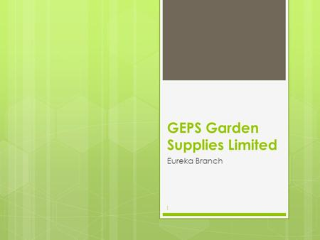 1 GEPS Garden Supplies Limited Eureka Branch. 2 Contents  Location and Opening hours Location and Opening hours  Trees and Shrubs Trees and Shrubs 