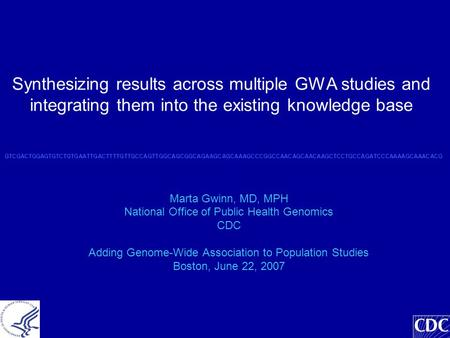 Synthesizing results across multiple GWA studies and integrating them into the existing knowledge base Marta Gwinn, MD, MPH National Office of Public Health.