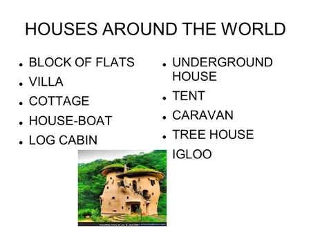 HOUSES AROUND THE WORLD BLOCK OF FLATS VILLA COTTAGE HOUSE-BOAT LOG CABIN UNDERGROUND HOUSE TENT CARAVAN TREE HOUSE IGLOO.