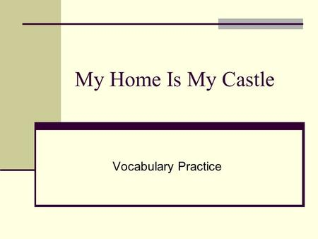 My Home Is My Castle Vocabulary Practice.