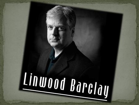  Linwood Barclay is a Canadian humourist, author and former columnist.