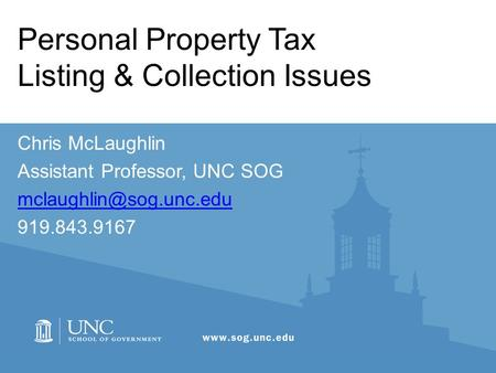 Personal Property Tax Listing & Collection Issues Chris McLaughlin Assistant Professor, UNC SOG 919.843.9167.
