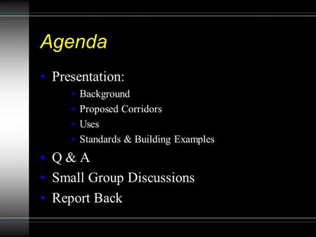 Agenda Presentation: Background Proposed Corridors Uses Standards & Building Examples Q & A Small Group Discussions Report Back.