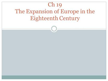 Ch 19 The Expansion of Europe in the Eighteenth Century.