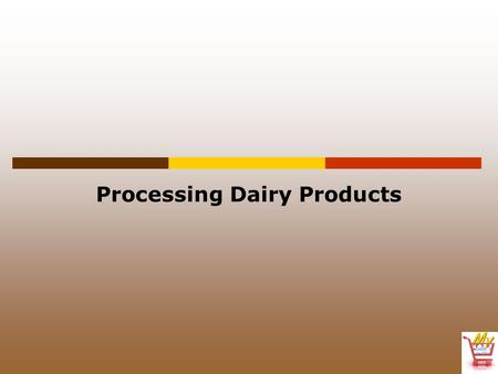 Processing Dairy Products. Terms  cattle byproducts  cheddaring  curd  curdling  homogenization  pasteurization  solids-not-fat (SNF)  standard.
