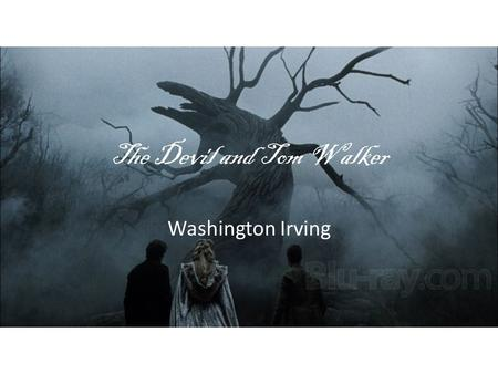 "The Devil and Tom Walker Washington Irving. Objective: Students will read ""The Devil and Tom Walker"" in order to examine romantic story Warm-up: What."