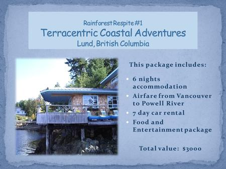 This package includes:This package includes: 6 nights accommodation 6 nights accommodation Airfare from Vancouver to Powell River Airfare from Vancouver.