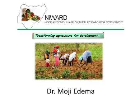 Dr. Moji Edema Transforming agriculture for development.