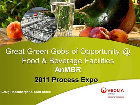 Great Green Gobs of Food & Beverage Facilities AnMBR 2011 Process Expo Graig Rosenberger & Todd Broad.