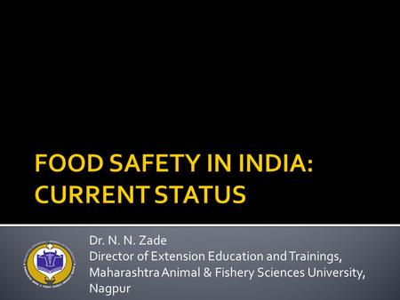 Dr. N. N. Zade Director of Extension Education and Trainings, Maharashtra Animal & Fishery Sciences University, Nagpur.