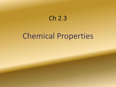 Ch 2.3 Chemical Properties. When you describe the candles at the left you may talk about the color, the size, the smell, or the fact that they float on.
