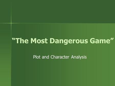 """The Most Dangerous Game"" Plot and Character Analysis."