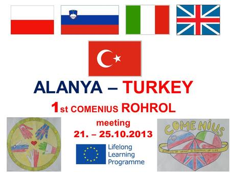 ALANYA – TURKEY 1 st COMENIUS ROHROL meeting 21. – 25.10.2013.