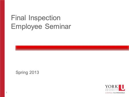 1 Final Inspection Employee Seminar Spring 2013. 2 Agenda York's expectation for notification What you should expect from York Difficult spousal conversations.