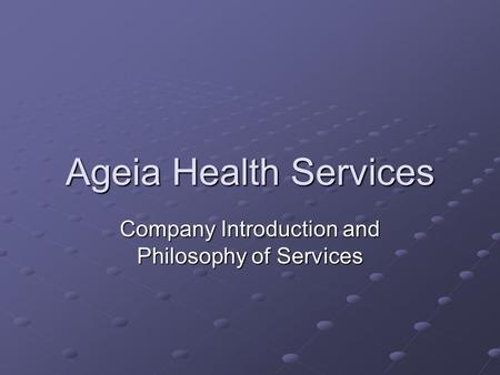 Ageia Health Services Company Introduction and Philosophy of Services.