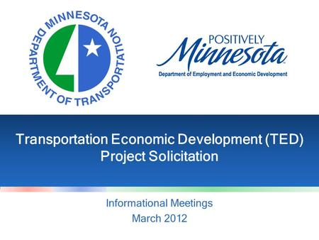 Transportation Economic Development (TED) Project Solicitation Informational Meetings March 2012.