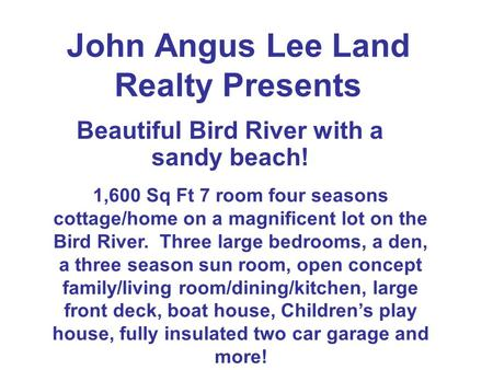 John Angus Lee Land Realty Presents Beautiful Bird River with a sandy beach! 1,600 Sq Ft 7 room four seasons cottage/home on a magnificent lot on the Bird.