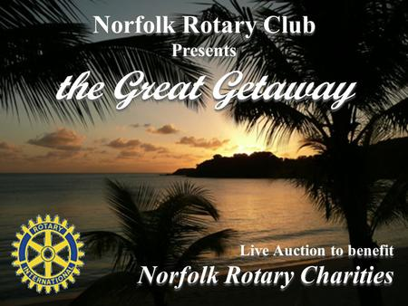 Norfolk Rotary Club Presents the Great Getaway Norfolk Rotary Club Presents the Great Getaway Live Auction to benefit Norfolk Rotary Charities Live Auction.