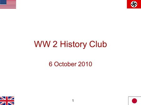 1 WW 2 History Club 6 October 2010. 2 Meeting Agenda 1.Club administration Club Rules Meeting Changes – structure, location, dates Web Site Movie Night.