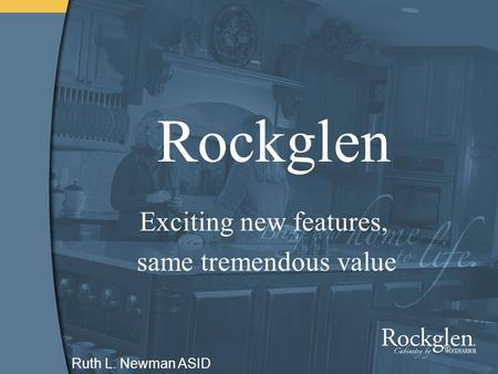 Rockglen Exciting new features, same tremendous value Ruth L. Newman ASID.