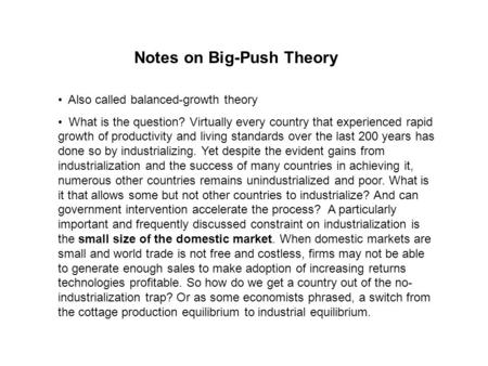 Notes on Big-Push Theory Also called balanced-growth theory What is the question? Virtually every country that experienced rapid growth of productivity.