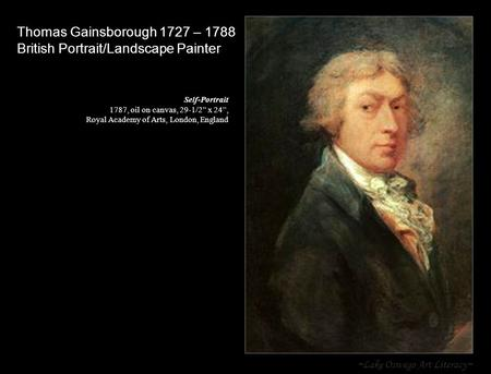 "~Lake Oswego Art Literacy~ Thomas Gainsborough 1727 – 1788 British Portrait/Landscape Painter Self-Portrait 1787, oil on canvas, 29-1/2"" x 24"", Royal Academy."