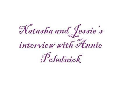 Natasha and Jessie's interview with Annie Poledniok.