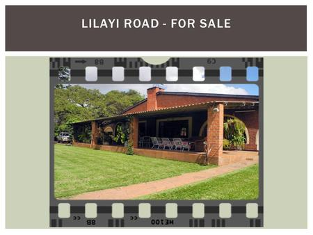 LILAYI ROAD - FOR SALE. 4 bedrooms bic's Main ens. + a/c Covered verandas, front & back Kitchen & pantry Lounge/dining area with fireplace Entrance hall.